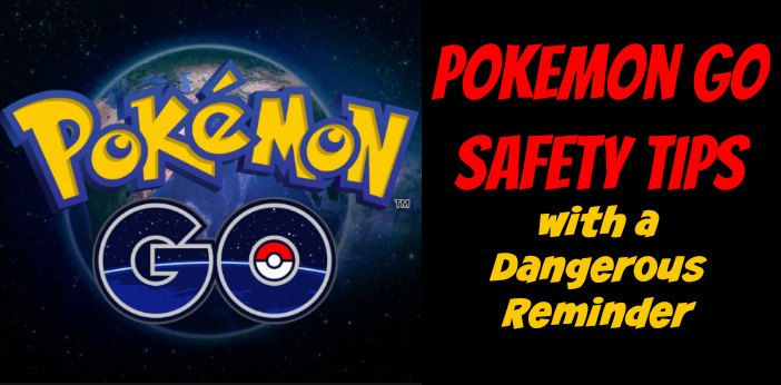 Pokemon GO Safety Tips with a Dangerous Reminder
